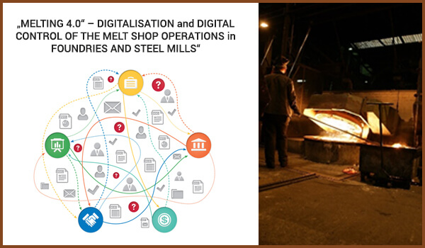 DIGITALISATION and DIGITAL CONTROL OF THE MELT SHOP OPERATIONS in FOUNDRIES AND STEEL MILLS